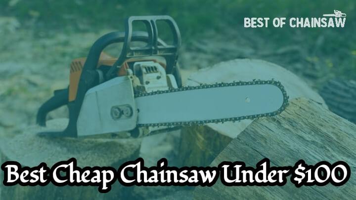 best cheap chainsaw under 100